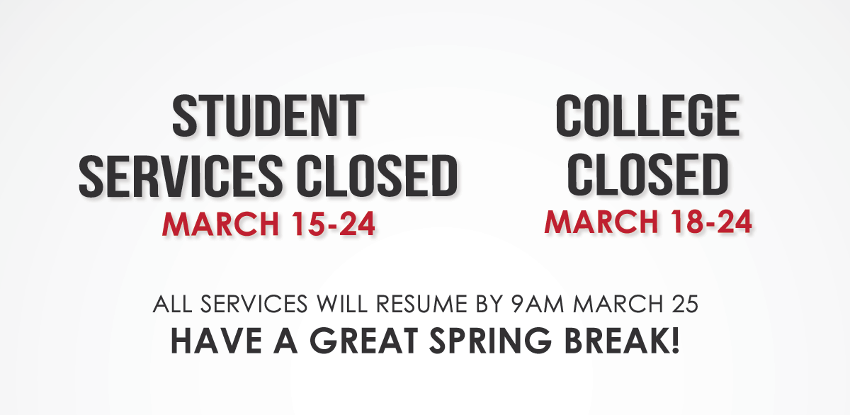 College closed March 14-25th for Spring Break, services resume March 25th